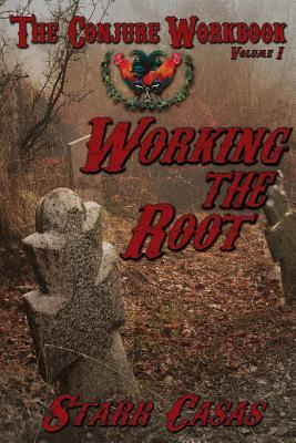 The conjure workbook Vol 1 Working the Root